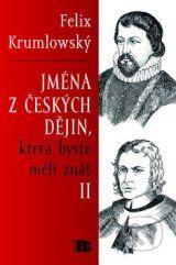 Jmena z ceskych dejin, ktera byste meli znat II (Felix Krumlowsky)