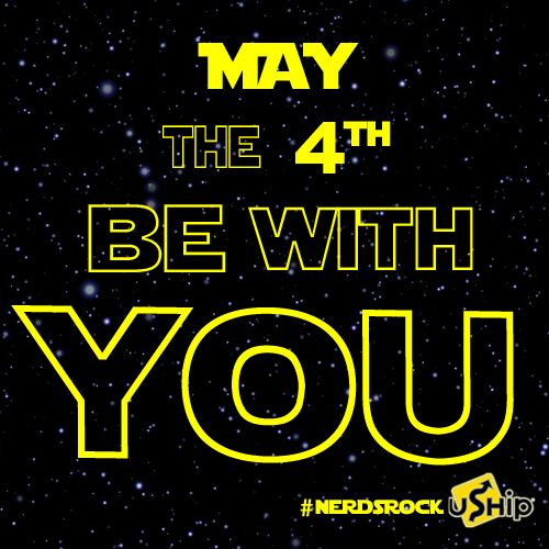 May the fourth be with you, fellow nerds!