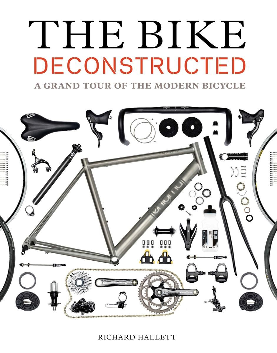 The Bike Deconstructed A Grand Tour Of The Modern Bicycle By