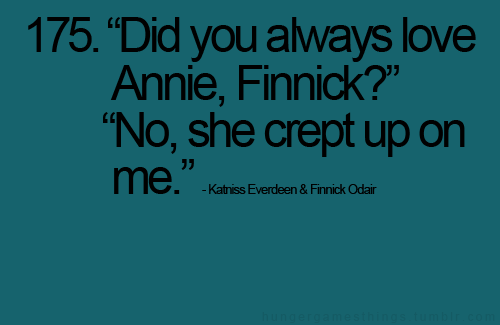 """""""did You Always Love Annie, Finnick?"""" """"no, She Crept Up On"""