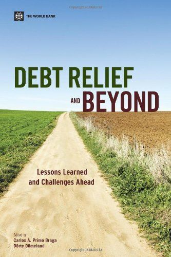 http://debtrelief.digimkts.com   A system that works.   Call today: 866-232-9476  Debt Relief and Beyond: Lessons Learned and Future Challenges by Carlos A. Primo Braga. $29.95. Publisher: World Bank Publications (October 2, 2009). Publication: October 2, 2009
