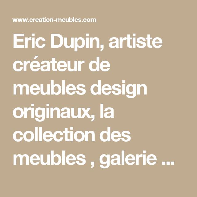 Eric Dupin, artiste créateur de meubles design originaux, la collection des meubles , galerie d'art