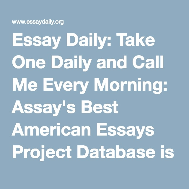 High Academic Professionals Of Essay Bureau Will Help You To Doing  Essay Daily Take One Daily And Call Me Every Morning Assays Best  American Essays Project Database Is Live Federalism Essay Paper also Hamlet Essay Thesis  Business Ethics Essay Topics