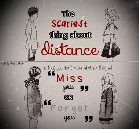 La cosa más aterradora sobre la distancia es que no sabes si ellos ' te echarán de menos' o 'se olvidarán de ti'.