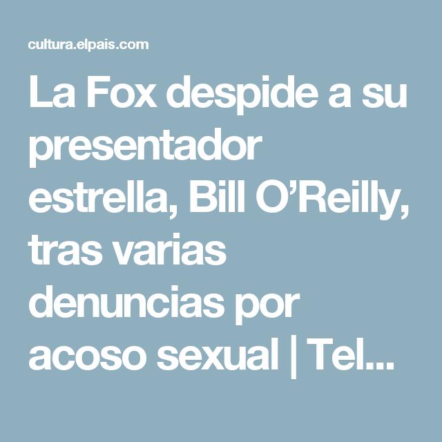 La Fox despide a su presentador estrella, Bill O'Reilly, tras varias denuncias por acoso sexual | Televisión | EL PAÍS