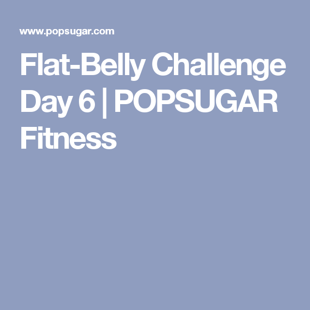 Flat-Belly Challenge Day 6 | POPSUGAR Fitness