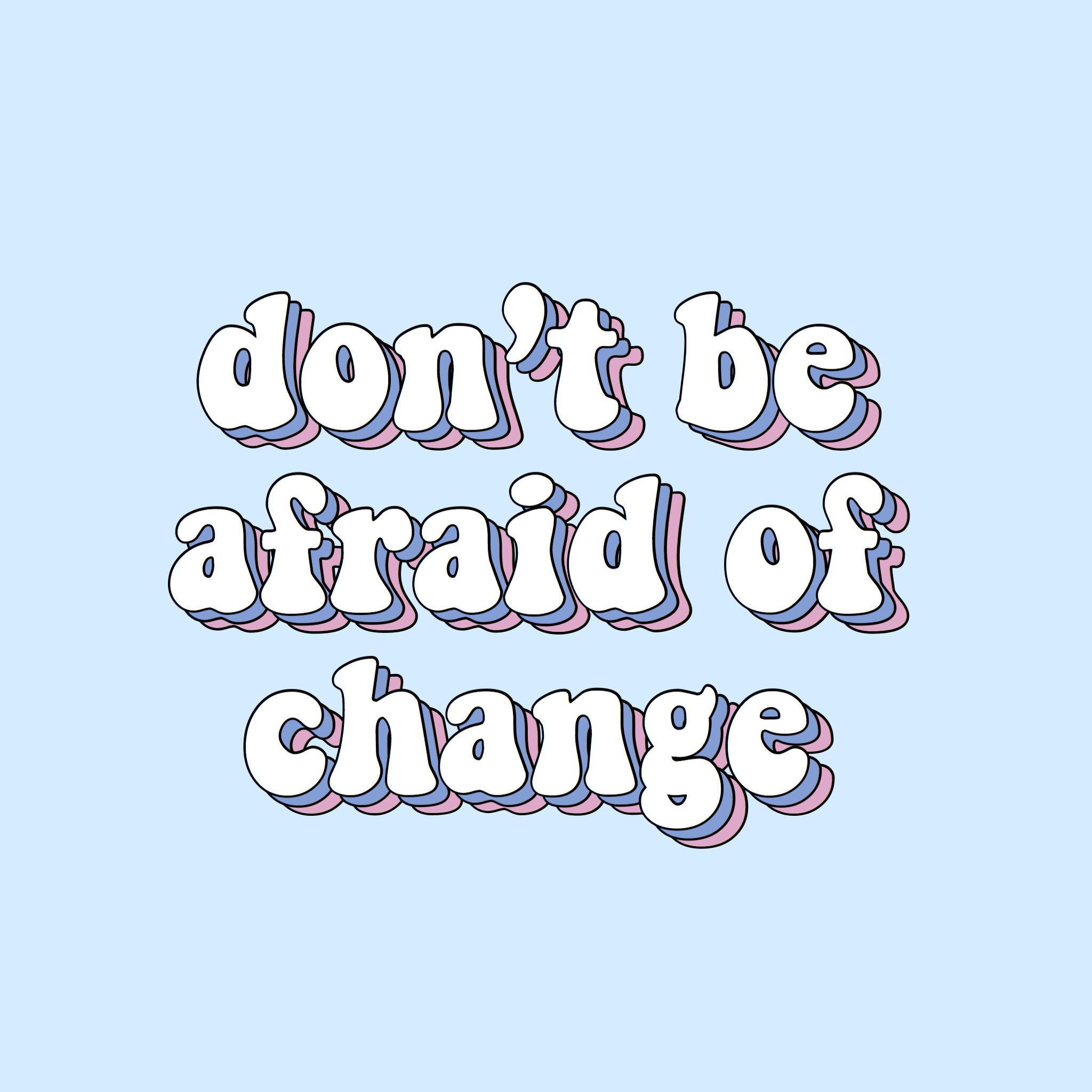 Don T Be Afraid Of Change Quote Words Blue Purple Aesthetic Tumblr