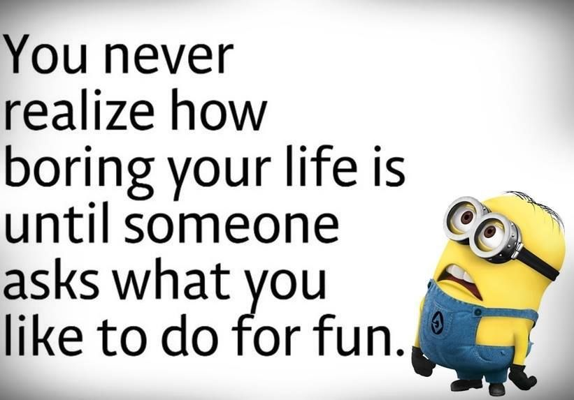 You Never Realize How Boring Your Life Is Until Funny Quotes Funny Quotes About Life Haha So True