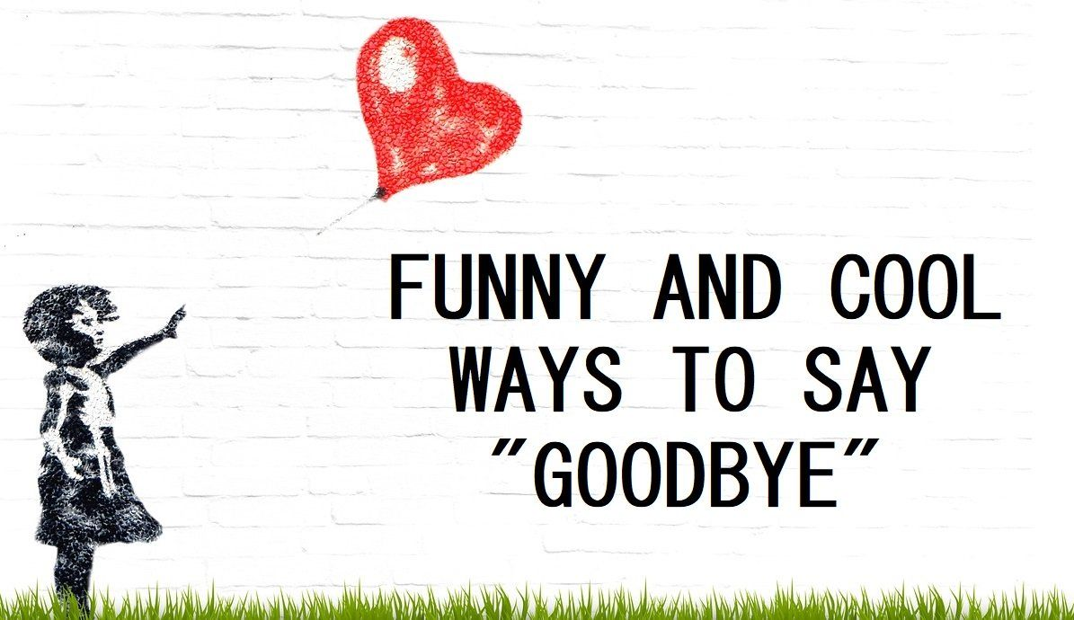 120 Funny And Cool Ways To Say Goodbye Funny Farewell Quotes Funny Goodbye Quotes Goodbye Quotes For Colleagues