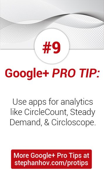 #stephanhovprotip | Google+ Pro Tip #9: Use apps to track your performance on Google+. CircleCount (free), Steady Demand (paid), and Circloscope (paid). Get more Pro Tips at http://stephanhov.com/protips