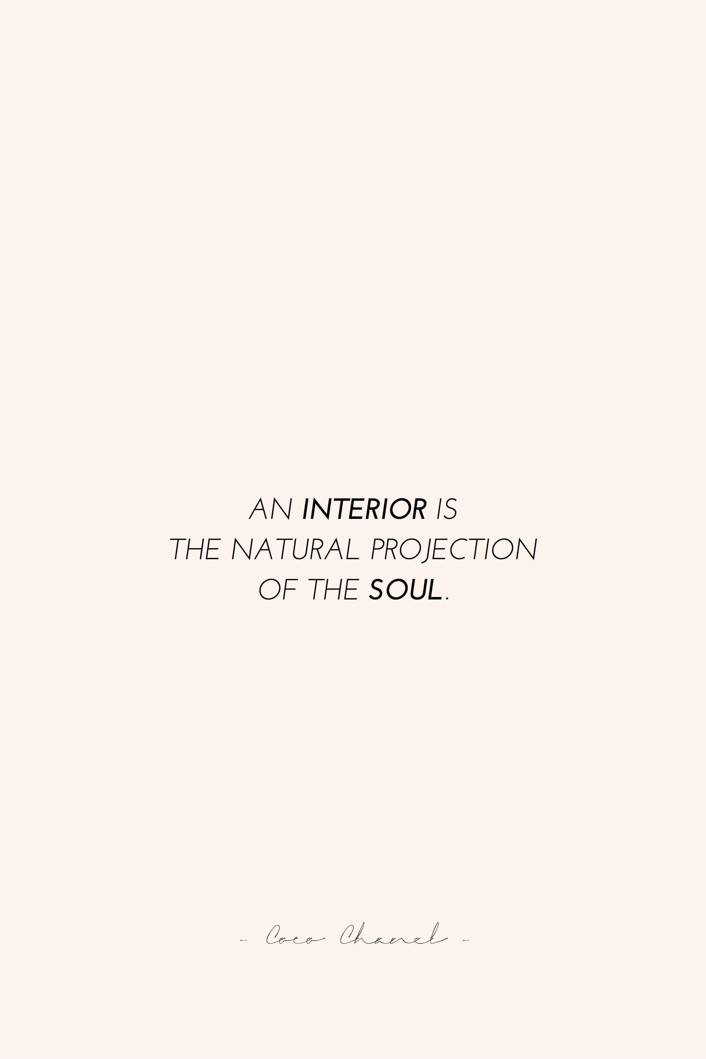 An Interior Is The Natural Projection Of The Soul Interior Design Quotes Quote Coco Chanel Interior Design Quotes Photography Prints Art Blogger Decor