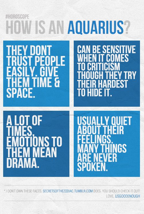 How is an Aquarius? Sensitive, emotional/dramatic. Trust is difficult