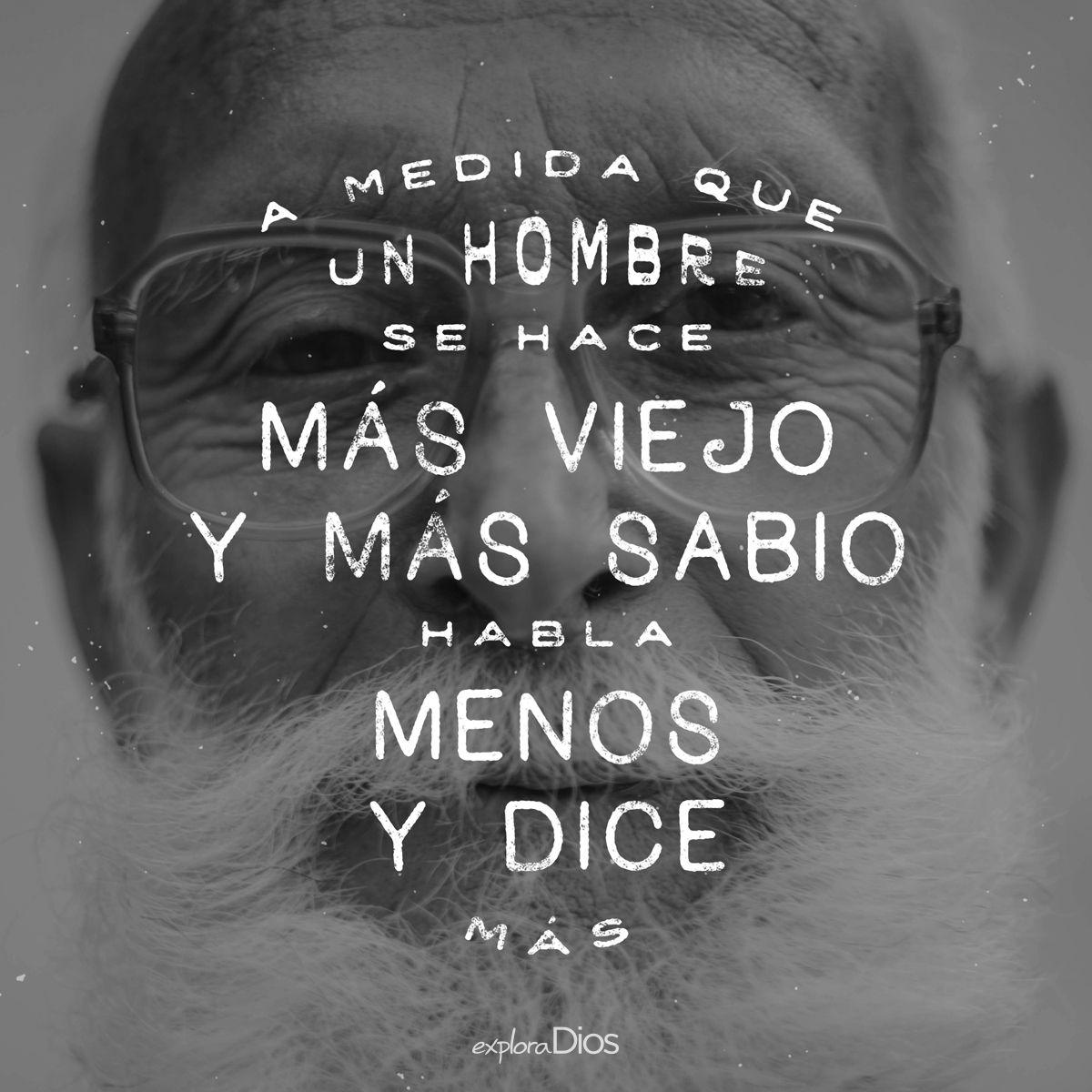 A medida que un hombre se hace más viejo y más sabio, habla menos y ...