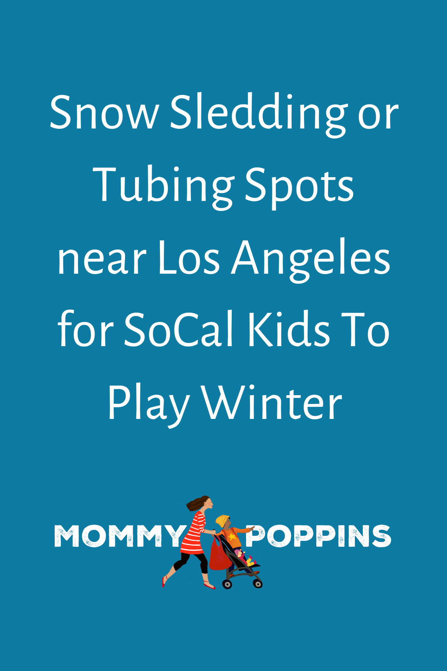 Snow Sledding Or Tubing Spots Near Los Angeles For Socal Kids To Play Winter Los Angeles With Kids Snow Sled Winter Resort