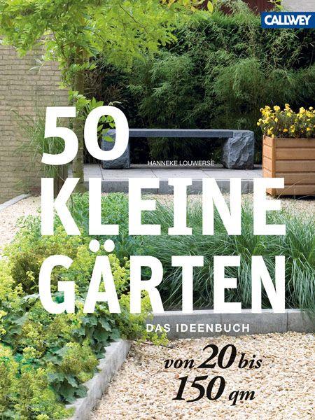 50 Kleine Garten Von 20 Bis 150 Qm Das Ideenbuch Hanneke Louwerse 50 Kleine Garten Von 20 Bis 150 Qm Isbn 3766719483 Gebu Garten Kleine Garten Pflanzen
