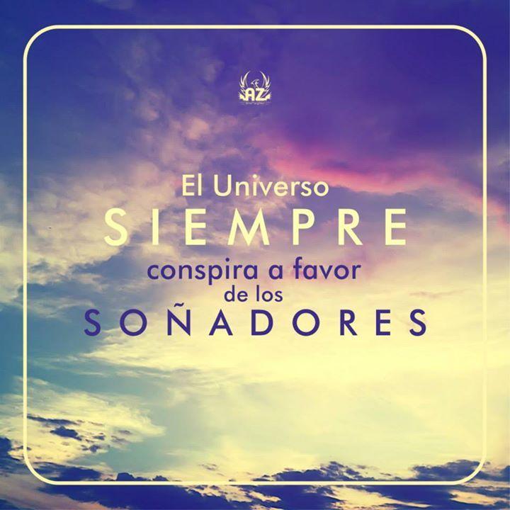 El Universo Siempre Conspira A Favor De Los Soñadores Pinfrases Com Inspirational Words Words Quotes Life Quotes