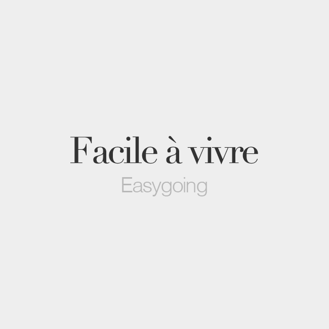 Facile A Vivre Both Masculine And Feminine Literally Easy To Live Easygoing Fa Si L A Vivʁ French Words French Quotes How To Speak French