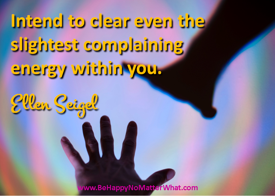Intend to clear even the slightest complaining energy within you. #EllenSeigel