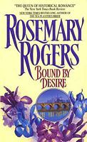 Bound by Desire by Rosemary Rogers ~ Out of the tempestuous union of Steve Morgan and Ginny Brandon came Laura--daughter of light, woman of desire, the child born of a blistering, incomparable passion. A ravishing temptress at play in a world of fabulous wealth, like her mother before her she bewitches every male she meets. Yet Laura will have but one of them-- a raw, untamed rogue to whom she must surrender, heart, body, and soul.