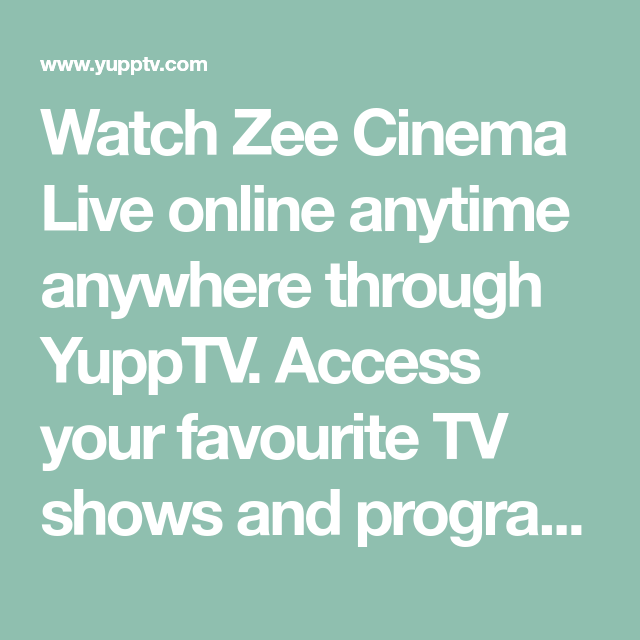 Watch Zee Cinema Live online anytime anywhere through YuppTV  Access