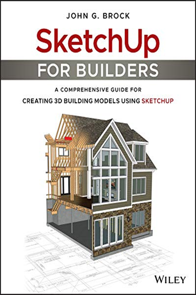 2018 Sketchup For Builders A Comprehensive Guide For Creating 3d