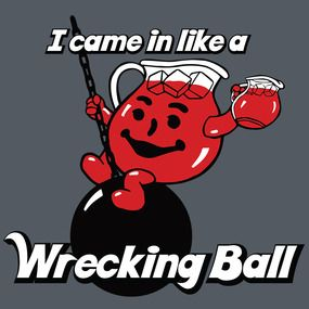 Kool Aid Man Wrecking Ball Kool Aid Man Kool Aid Wrecking Ball