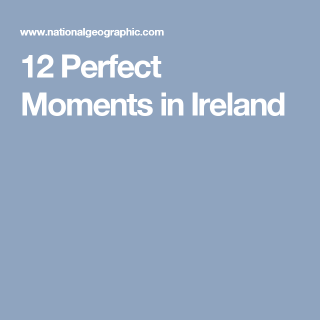 12 Perfect Moments in Ireland