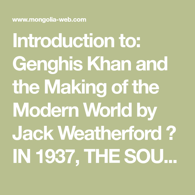 Introduction To Genghis Khan And The Making Of The Modern World By Jack Weatherford In 1937 The Soul Of Genghis Khan Disappeared Genghis Khan Khan Buddhist
