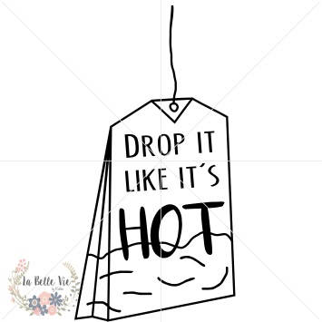 Drop It Like It's Hot SVG for tea drinkers everywhere | SVGs