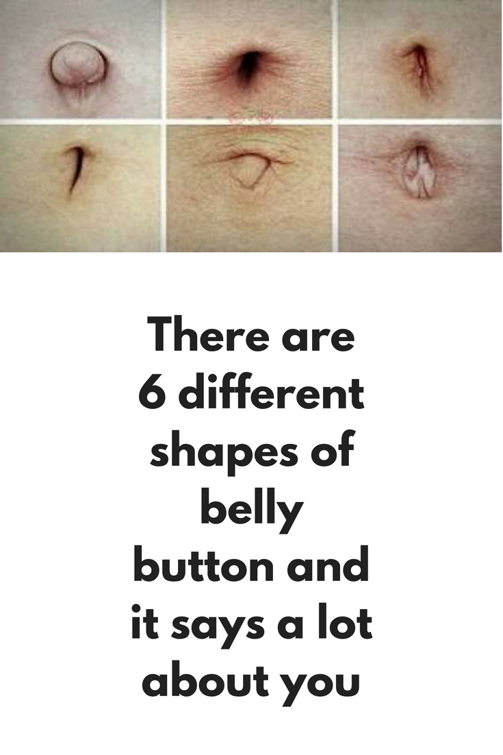 There are 6 different shapes of belly button and it says a lot about you  A recent study claims that the shape of your belly button can show you if you are prone to certain diseases. Make sure to read this article and find out what the shape of your belly button means: Almond shaped belly button Almond shaped navel indicated that you can suffer from muscle or bone............