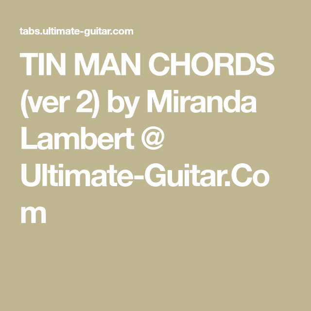 TIN MAN CHORDS (ver 2) by Miranda Lambert @ Ultimate-Guitar.Com ...
