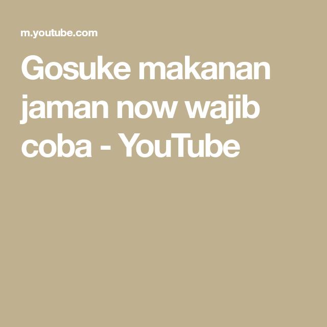Gosuke Makanan Jaman Now Wajib Coba Youtube Resep