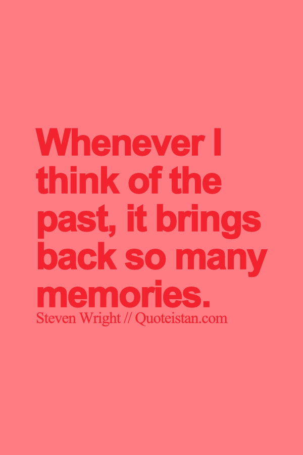 Whenever I Think Of The Past It Brings Back So Many Memories Memories Quotes Bring It On Cute Quotes