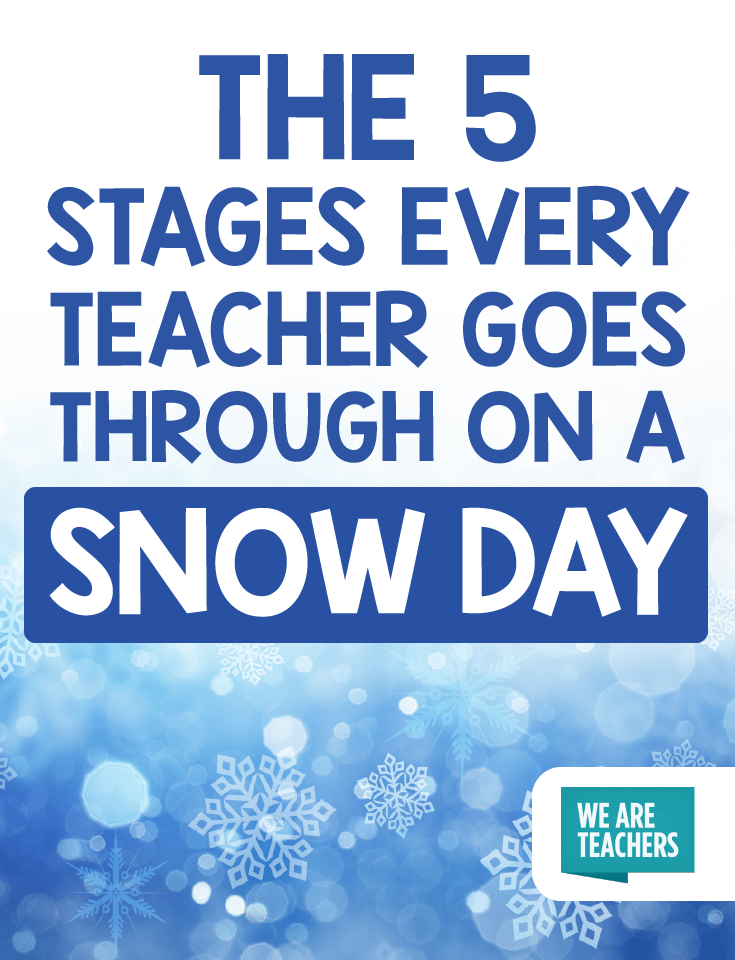 The 5 Stages Every Teacher Goes Through On A Snow Day Teacher Snow Day Snow Quotes Funny Snow Day