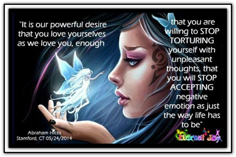 It Is Our Powerful Desire That You Love Yourselves As We