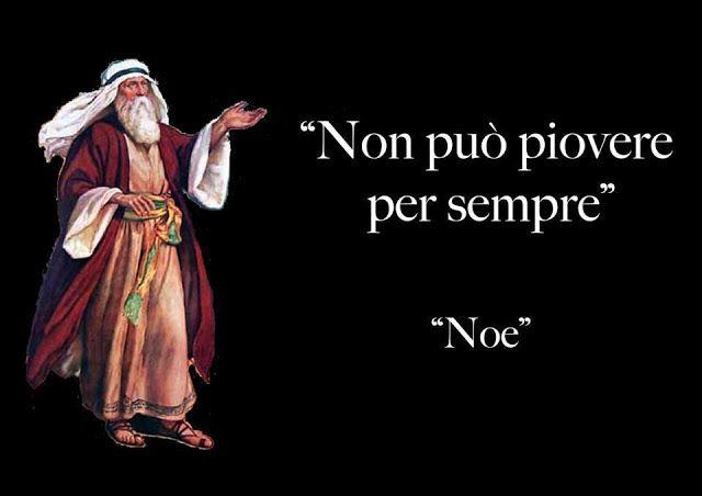 Noe Non Puo Piovere Citazioni E Frasi Improbabili Dei