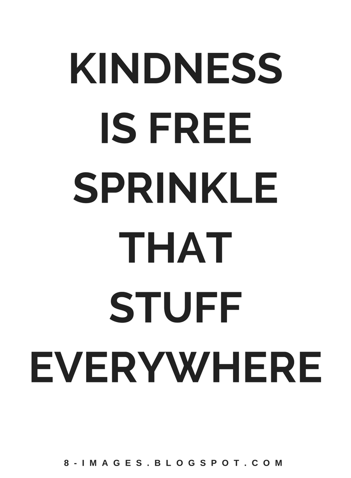 Kindness Quotes Kindness is free sprinkle that stuff everywhere ...