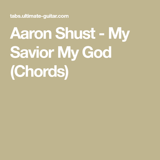 Aaron Shust My Savior My God Chords Music For The Guitar