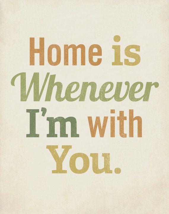 Hogar es cuando sea que estoy contigo.