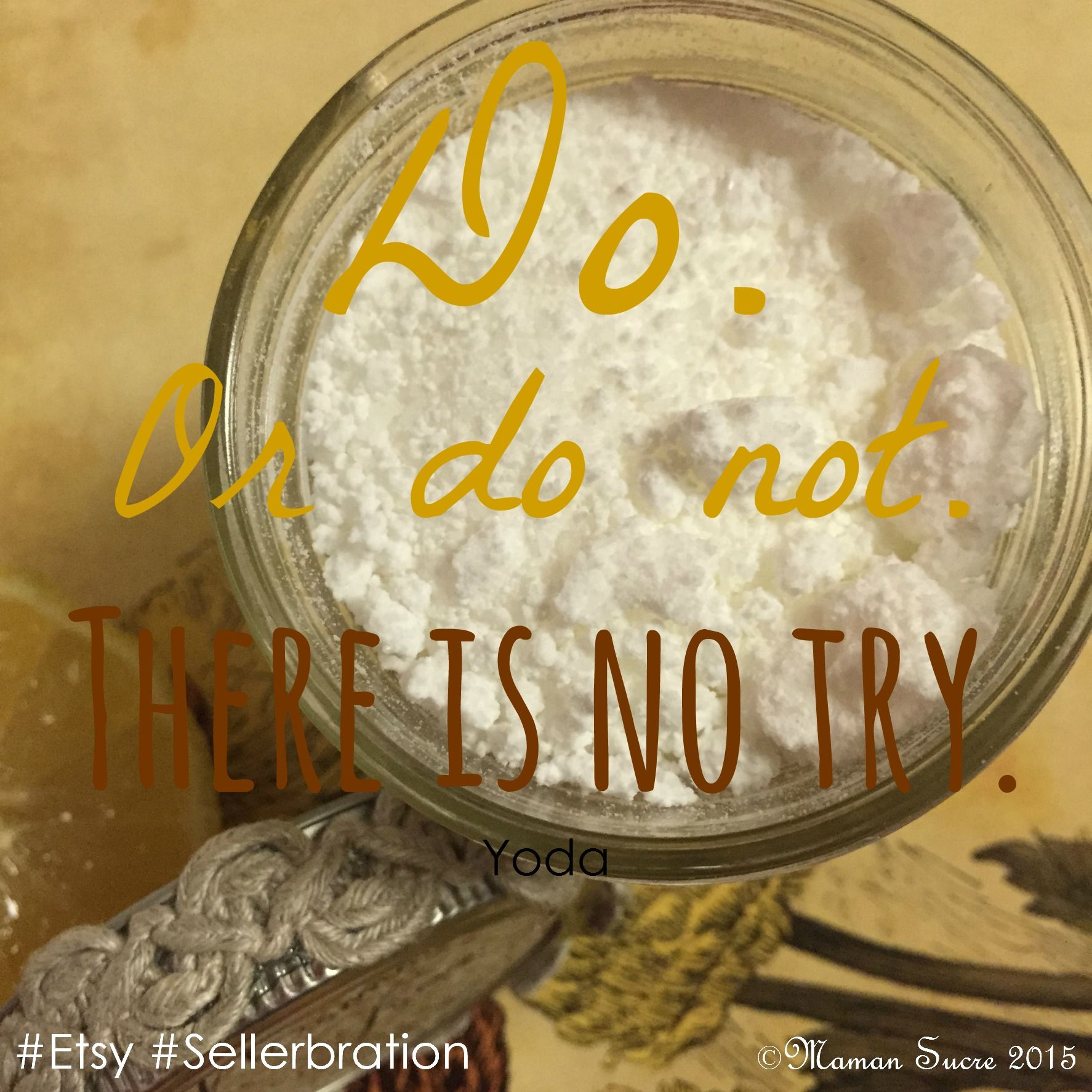 """""""Do. Or do not. There is no try."""" -Yoda  #Etsy #Sellerbration #Nasdaq #ipo #greenbeauty"""