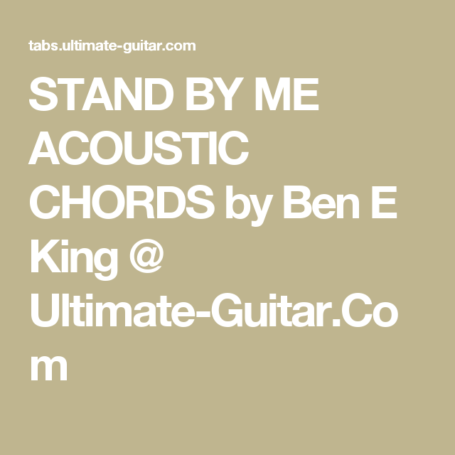 STAND BY ME ACOUSTIC CHORDS by Ben E King @ Ultimate-Guitar.Com ...