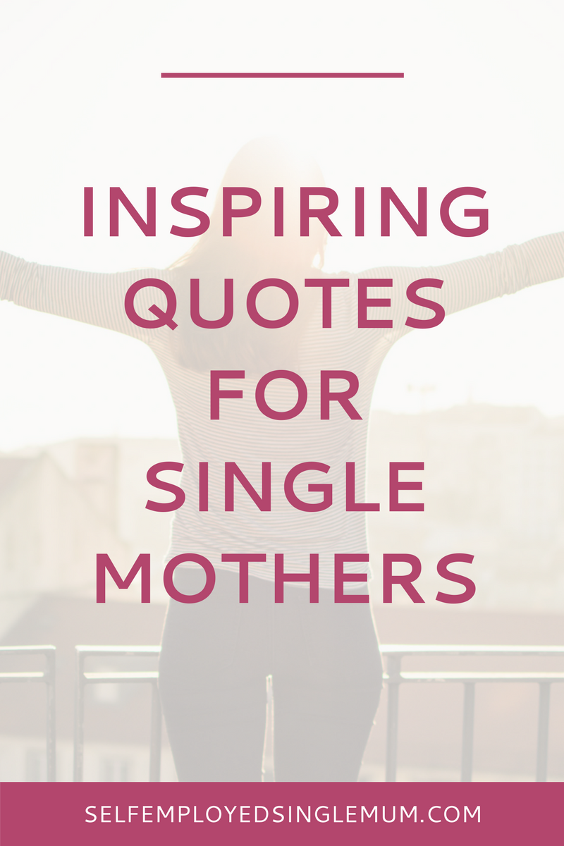 Inspiring Quotes Every Frazzled Single Mother Needs To Read Single