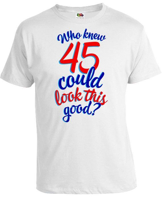 Funny Birthday T Shirt 45th Gift Ideas For Women Present Him Who Knew 45 Could
