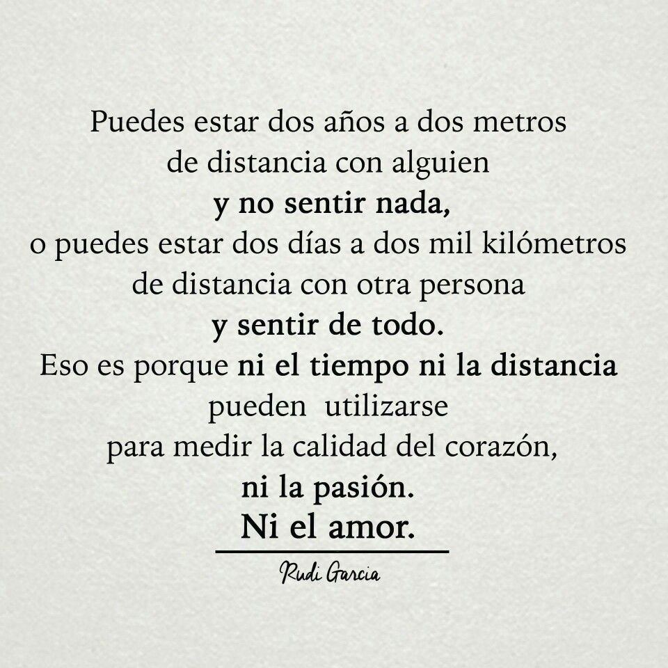 Ni el tiempo ni la distancia pueden utilizarse para medir la calidad del coraz³n ni la pasi³n Ni el amor Rudi Garcia