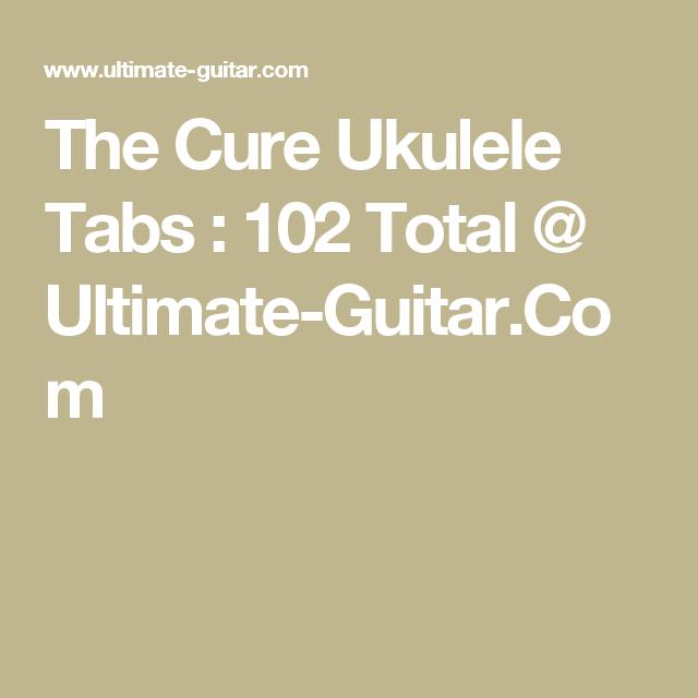 The Cure Ukulele Tabs : 102 Total @ Ultimate-Guitar.Com | Ukulele ...