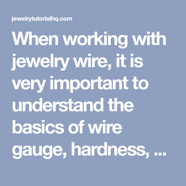 When working with jewelry wire, it is very important to understand ...
