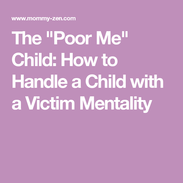 The poor me child how to handle a child with a victim mentality the poor me child how to handle a child with a victim mentality fandeluxe Gallery