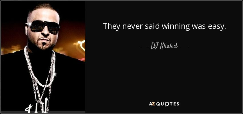 Dj Khaled Quote They Never Said Winning Was Easy Senior Quotes