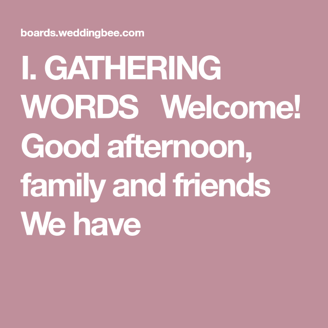 Wedding Officiant Speech Ideas: I. GATHERING WORDS Welcome! Good Afternoon, Family And