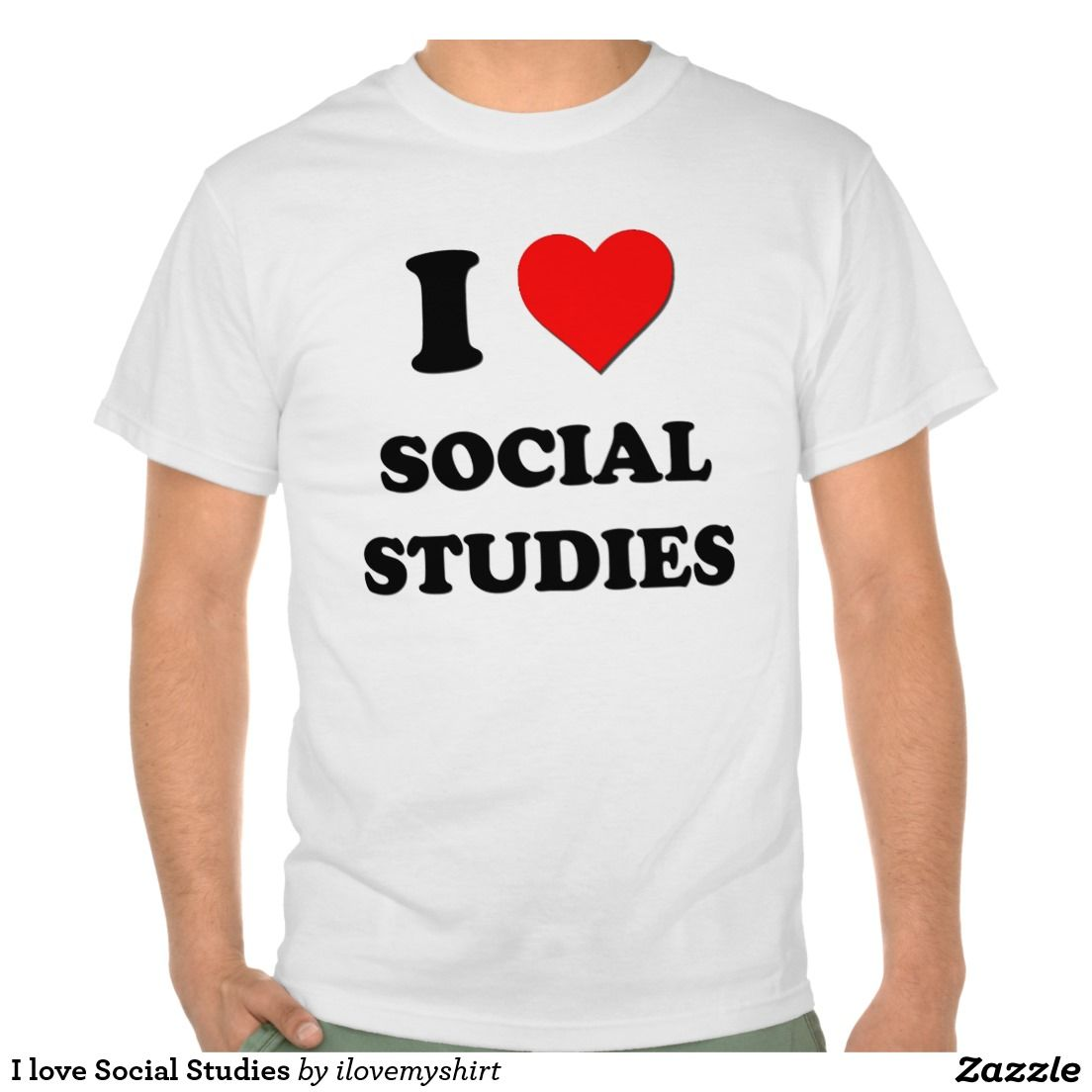 I Love Social Studies T Shirt Zazzle Com Firefighter Shirts T Shirt Farmer Shirt